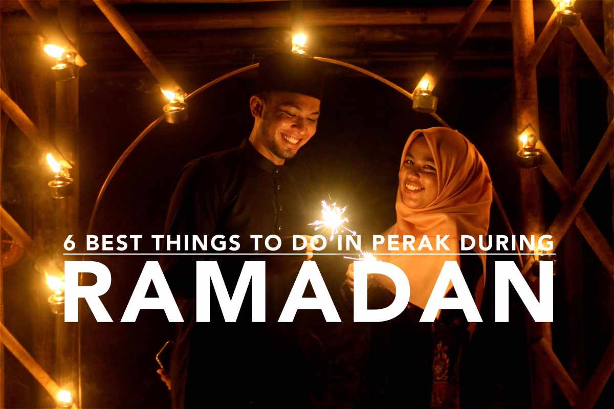 6 Best Things to Do in Perak, Malaysia During Ramadan