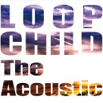 LOOP CHILD The Acoustic