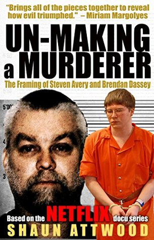Un-Making a Murderer: The Framing of Steven Avery and Brendan Dassey Book Cover
