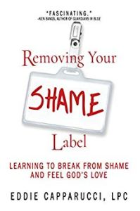 Book Cover: Removing Your Shame Label: Learning to Break From Shame and Feel God's Love