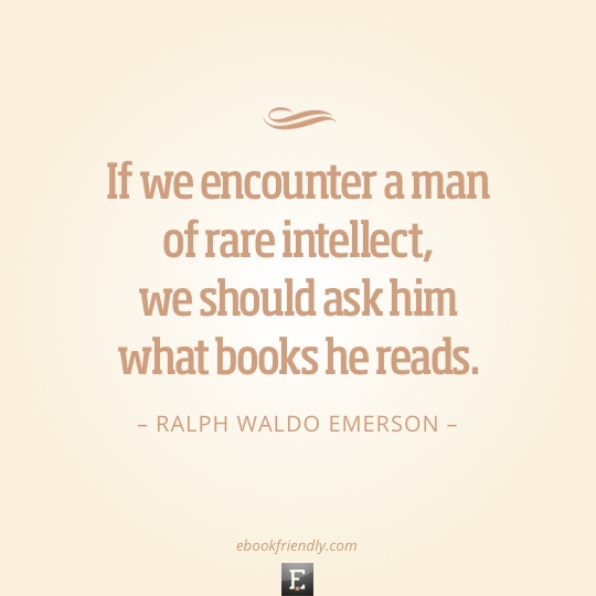 Quote by Ralph Waldo Emerson - If we encounter a man of rare intelect we should ask him what books he reads.
