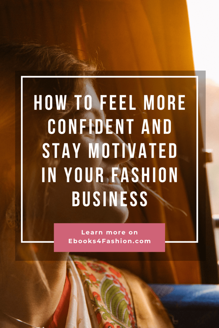 stay motivated in fashion, How to feel more confident and stay motivated in your Fashion Business., Fashion Marketing to grow Fashion Business | Ebooks4fashion.com