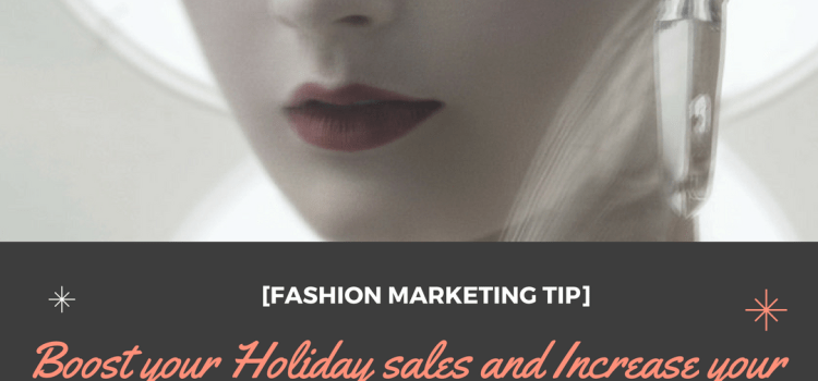 Boost your Holiday sales and Increase your List Size for your Fashion Biz☼