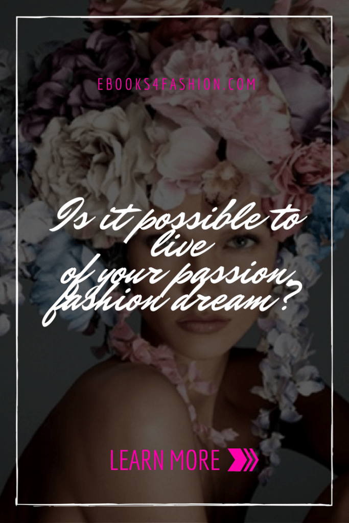 is it possible to live of your passion, fashion dream? Ebooks4fashion.com