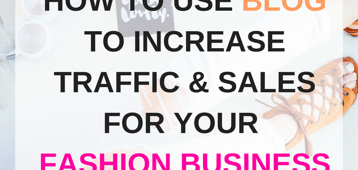 How to use Blog to increase traffic and sales for fashion business
