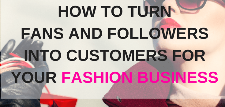 How to turn fans and followers into customers for your fashion business