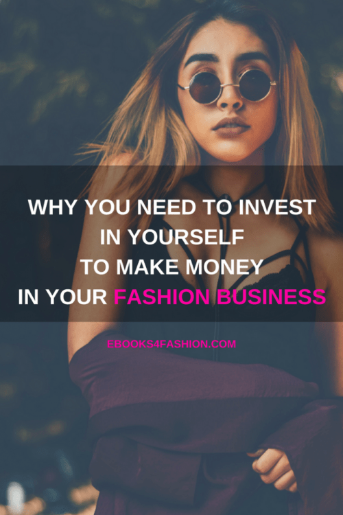 invest in yourself, Why you need to invest in yourself to make money in your fashion business, Fashion Marketing to grow Fashion Business | Ebooks4fashion.com