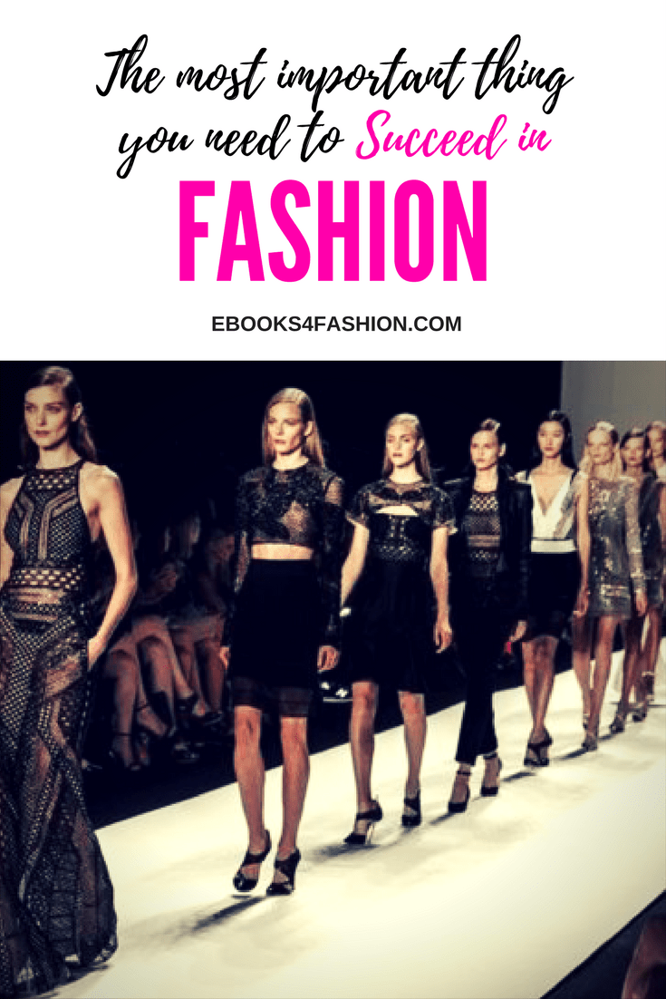 The Most Important Thing To Succeed In Fashion How To Succeed