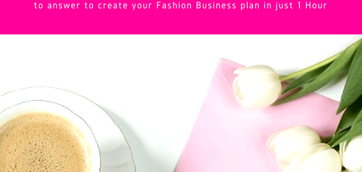 5 Reasons you need a Business Plan for your Fashion Business