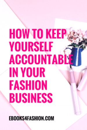 keep yourself accountable, How to keep yourself accountable in your Fashion Business, Fashion Marketing to grow Fashion Business | Ebooks4fashion.com