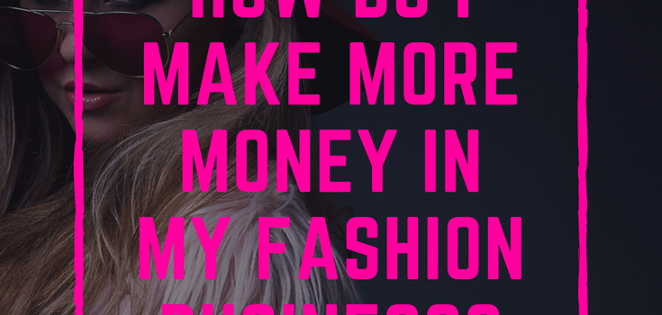 how do I make money in fashion business