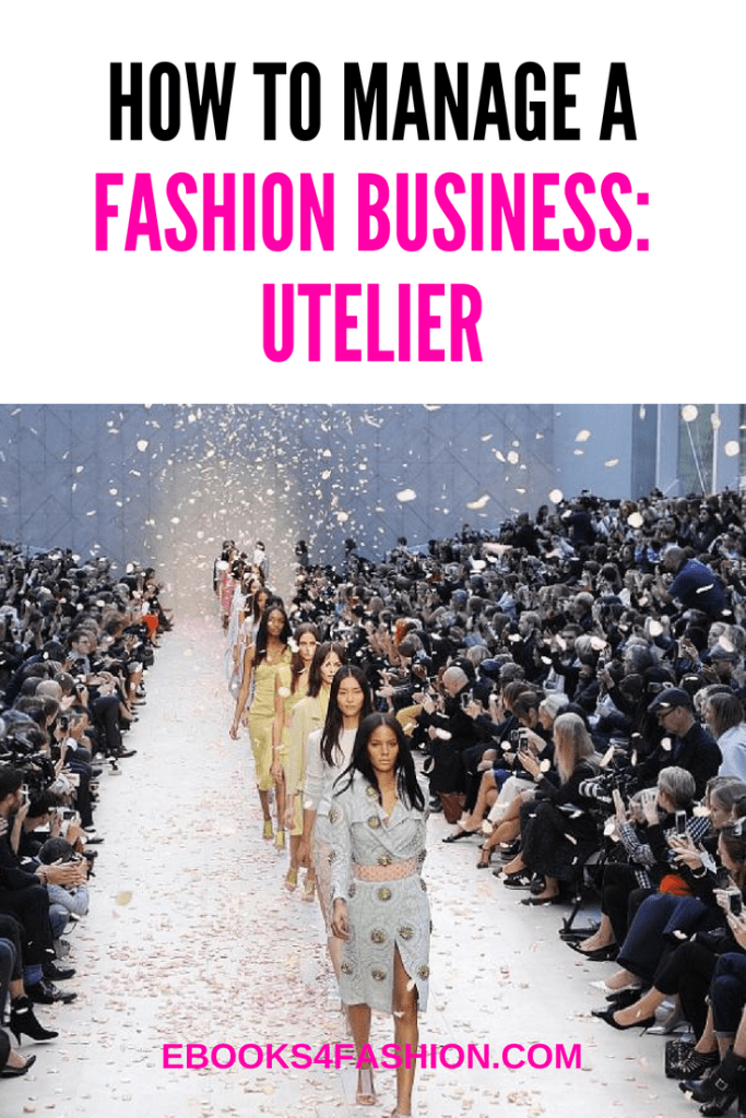 how to manage a fashion business, How to manage a Fashion Business: Utelier., Fashion Marketing to grow Fashion Business | Ebooks4fashion.com