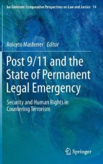 Post 9/11 and the State of Permanent Legal Emergency: Security and Human Rights in Countering Terrorism