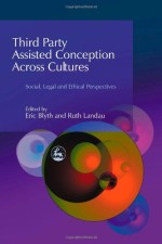 Third Party Assisted Conception across Cultures: Social, Legal and Ethical Perspectives