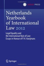 Netherlands Yearbook of International Law 2012: Legal Equality and the International Rule of Law – Essays in Honour of P.H. Kooijmans