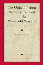 The United Nations Security Council in the Post-Cold War Era: Applying the Principle of Legality (Legal Aspects of International Organization)