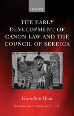 [FREE] The Early Development of Canon Law and the Council of Serdica (Oxford Early Christian Studies)