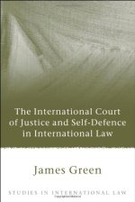 The International Court of Justice and Self-Defence in International Law (Studies in International Law)