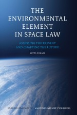The Environmental Element in Space Law: Assessing the Present and Charting the Future (Studies in Space Law)