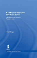 Healthcare Research Ethics and Law: Regulation, Review and Responsibility (Biomedical Law and Ethics Library)
