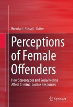 [FREE] Perceptions of Female Offenders: How Stereotypes and Social Norms Affect Criminal Justice Responses