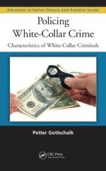 Policing White-Collar Crime: Characteristics of White-Collar Criminals (Advances in Police Theory and Practice)