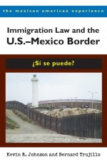 Immigration Law and the U.S.–Mexico Border: ¿Sí se puede?