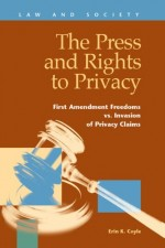 The Press and Rights to Privacy: First Amendment Freedoms Vs. Invasion of Privacy Claims