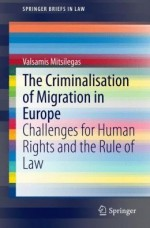 The Criminalisation of Migration in Europe: Challenges for Human Rights and the Rule of Law