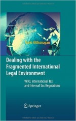 Dealing with the Fragmented International Legal Environment: WTO, International Tax and Internal Tax Regulations