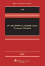 International Arbitration: Cases and Materials, Second Edition