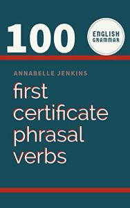 download English Grammar: 100 First Certificate Phrasal Verbs