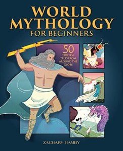 World Mythology for Beginners: 50 Timeless Tales from Around the Globe