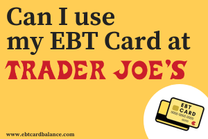 """Can I use my EBT Card at Trader Joe's?"""