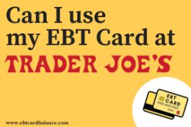 Can I use my EBT card at Trader Joe's? - EBTCardBalanceNow com