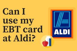 Can I use my EBT card at Aldi?