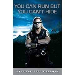 You Can Run but You Can't Hide: The Life and Times of Dog the Bounty Hunter