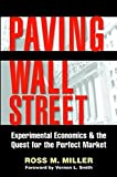 Paving Wall Street : Experimental Economics and the Quest for the Perfect Market