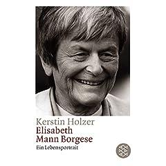 Elisabeth Mann-Borgese. Ein Lebensportrait.
