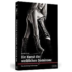 Die Kunst der weiblichen Dominanz. Eine Anleitung für Einsteiger.  Sex, Femdom, Domina