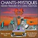 Chants-Mystiques; Hidden Treasures Of A Living Tradition