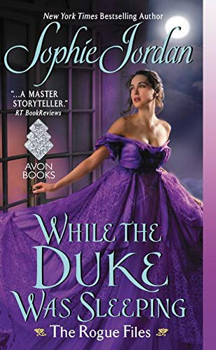 While the Duke Was Sleeping: The Rogue Files Sophie Jordan