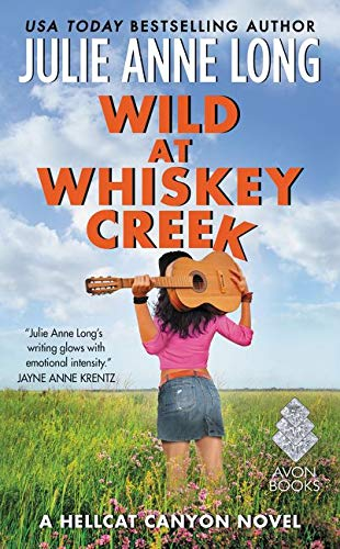 Wild at Whiskey Creek: A Hellcat Canyon Novel (Hot in Hellcat Canyon) Julie Anne Long