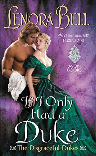 If I Only Had a Duke: The Disgraceful Dukes Lenora Bell