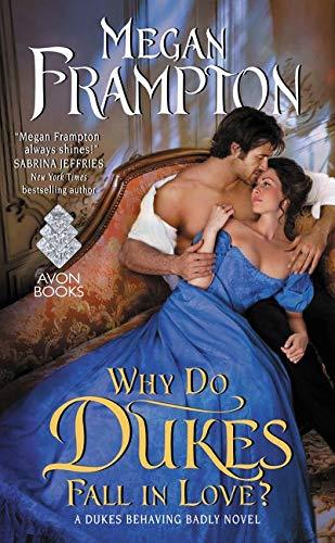 Why Do Dukes Fall in Love?: A Dukes Behaving Badly Novel Megan Frampton