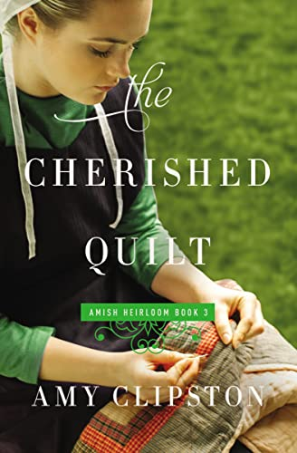 The Cherished Quilt (An Amish Heirloom Novel) Amy Clipston