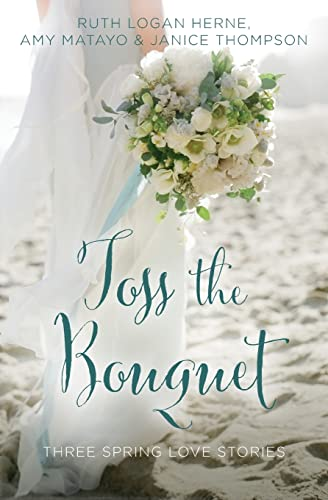 Toss the Bouquet: Three Spring Love Stories (A Year of Weddings Novella) Janice Thompson