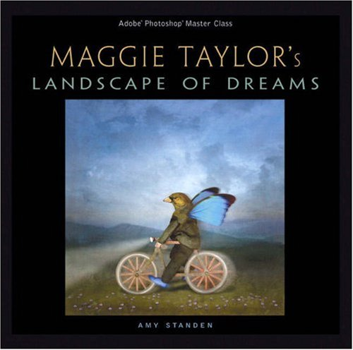 Maggie Taylor 's Landscape of Dreams: Adobe Photoshop Master Class