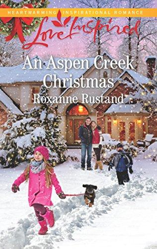 An Aspen Creek Christmas (Aspen Creek Crossroads) Roxanne Rustand