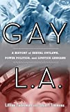 Gay L. A.: A History of Sexual Outlaws, Power Politics, And Lipstick Lesbians